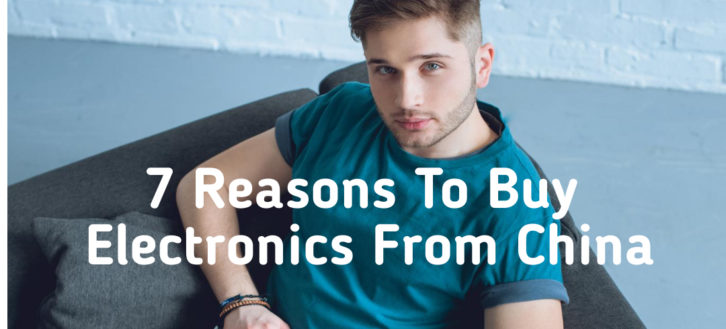7 Reasons To Buy Electronics From China